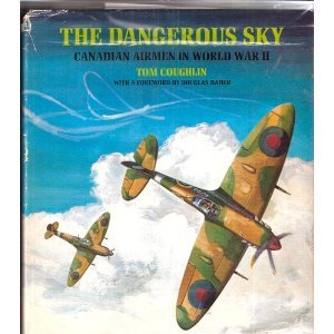 The Dangerous Sky: Canadian Airmen in World War II: Coughlin, Tom/Bader, Douglas (foreword)