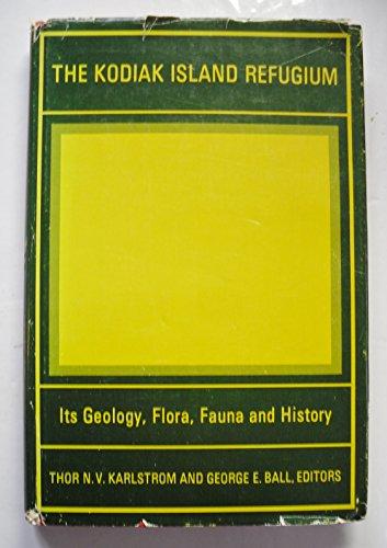 KODIAK ISLAND REFUGIUM, THE: Karlstrom, Thor N. V. And Ball, George E. (Editors)