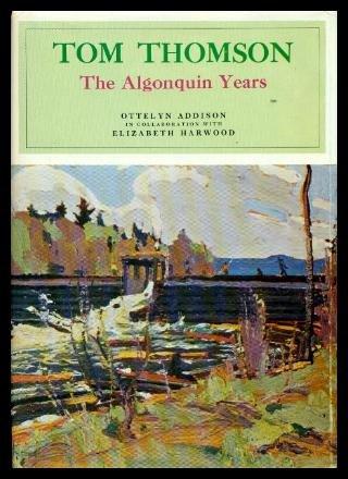 Tom Thompson: The Algonquin Years: Addison, Ottelyn; Harwood, Elizabeth