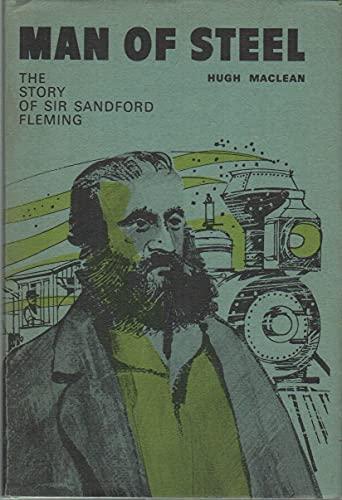 Man of steel: The story of Sir Sandford Fleming: Maclean, Hugh