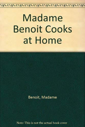 9780770101602: Madame Benoit Cooks at Home