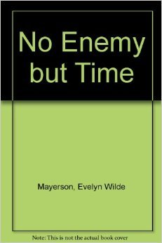 No Enemy but Time: Evelyn Wilde Mayerson