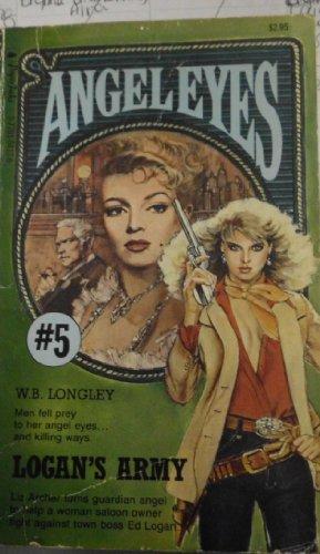 Logan's Army (Angel Eyes Series No. 5): Longley, W. B.