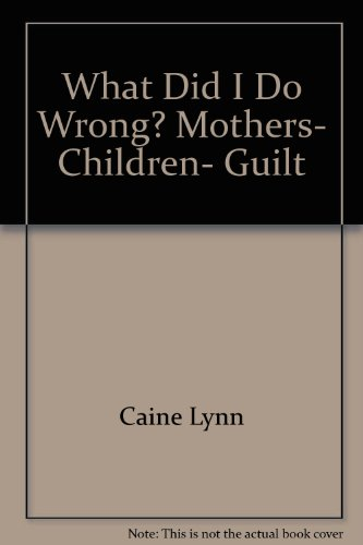 9780770104184: What Did I Do Wrong? Mothers, Children, Guilt