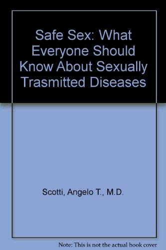 Safe Sex: What Everyone Should Know About Sexually Trasmitted Diseases (An Original PaperJacks) (0770106412) by Angelo T. Scotti; Thomas A. Moore