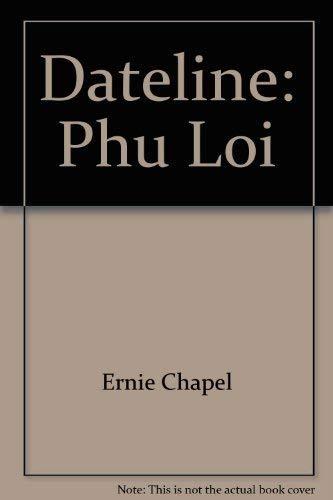Dateline: Phu Loi: Chappell, Ernie