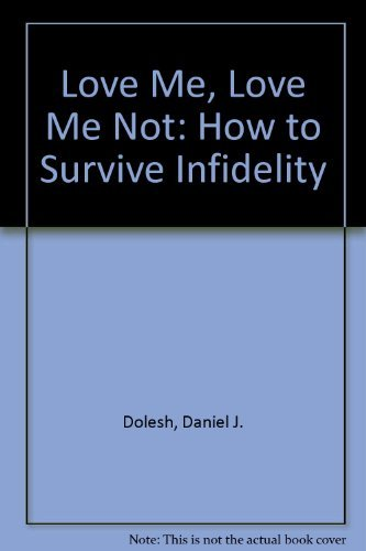 9780770107062: Love Me, Love Me Not: How to Survive Infidelity