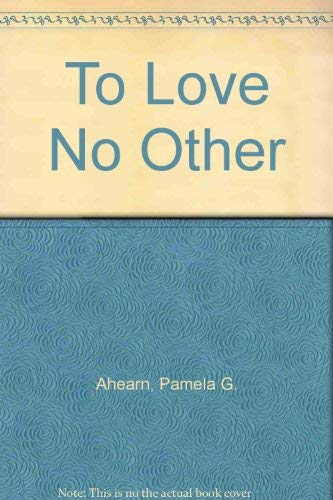 To Love No Other: Pamela Gray Ahearn