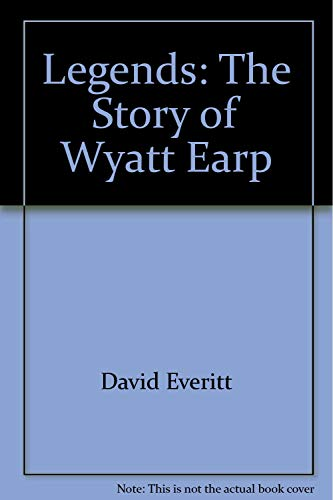 Legends, the Story of Wyatt Earp: Everitt, David.