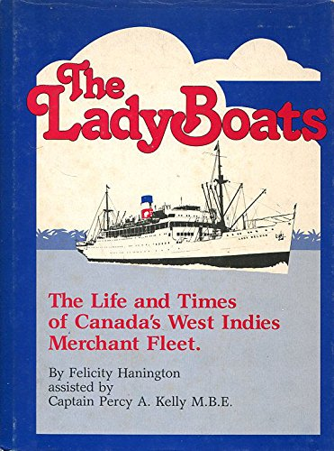 The Lady Boats: The Life and Times of Canada's West Indies Merchant Fleet: Hanington, Felicity