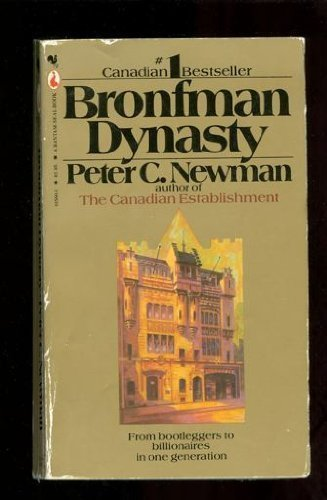 The Bronfman Dynasty; the Rothschilds of the New World: Peter C. Newman
