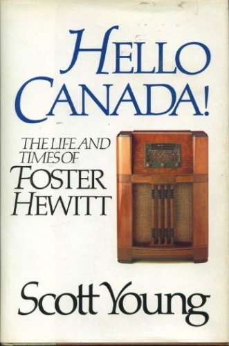 Hello Canada! The Life And Times Of Foster Hewitt.