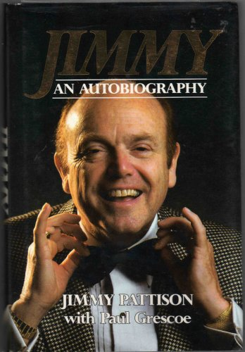 Jimmy : An Autobiography (Inscribed copy): Pattison, Jimmy with Paul Grescoe
