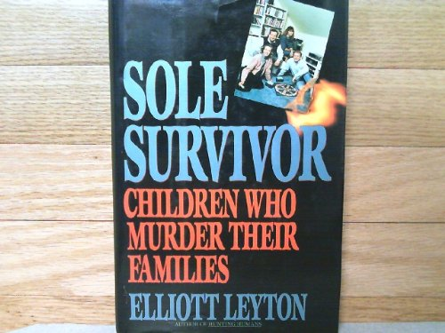 Sole Survivor : Children Who Murder Their Parents: Elliott Leyton
