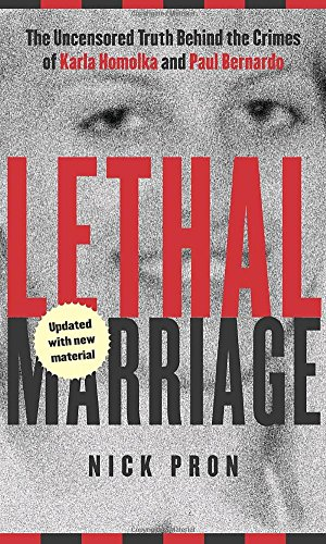 9780770429362: Lethal Marriage (Updated Edition): The Uncensored Truth Behind the Crimes of Paul Bernardo and Karla Homolka