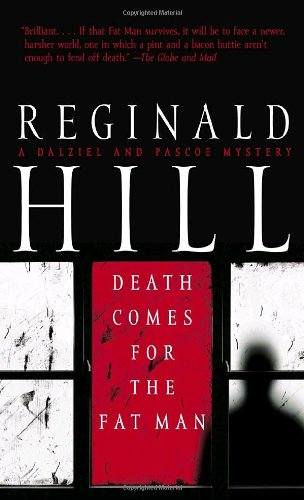 Death Comes for the Fat Man: A Dalziel and Pascoe Mystery: Hill, Reginald