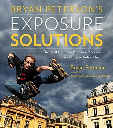9780770433055: Bryan Peterson's Exposure Solutions: The Most Common Photography Problems and How to Solve Them