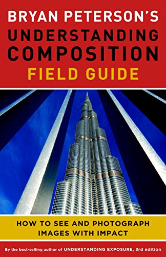 9780770433079: Bryan Peterson's Understanding Composition Field Guide: How to See and Photograph Images with Impact