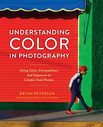 Understanding Color in Photography: Using Color, Composition, and Exposure to Create Vivid Photos: ...