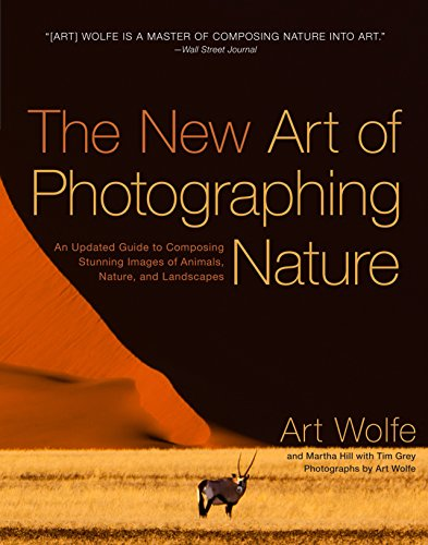The New Art of Photographing Nature: An Updated Guide to Composing Stunning Images of Animals, ...