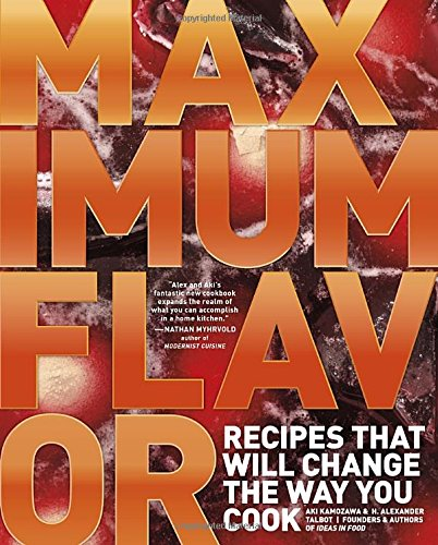9780770433215: Maximum Flavor: Recipes That Will Change the Way You Cook