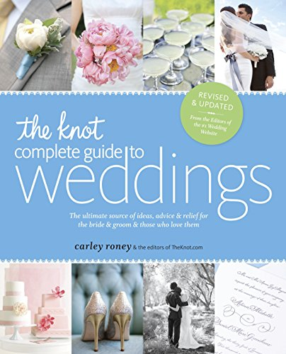 9780770433383: The Knot Complete Guide to Weddings: The Ultimate Source of Ideas, Advice & Relief for the Bride & Groom & Those Who Love Them