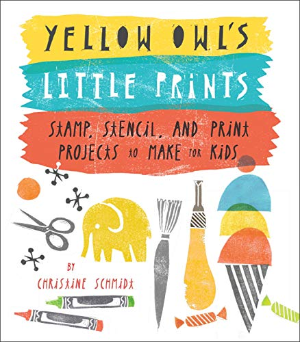9780770433635: Yellow Owl's Little Prints: Stamp, Stencil, and Print Projects to Make for Kids