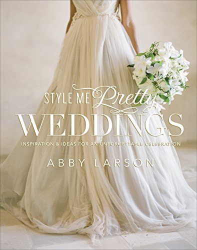 9780770433789: Style Me Pretty Weddings: Inspiration and Ideas for an Unforgettable Celebration