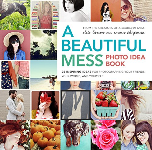 9780770434038: A Beautiful Mess Photo Idea Book: 95 Inspiring Ideas for Photographing Your Friends, Your World, and Yourself
