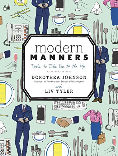 Modern Manners Tools to Take You to the Top: Johnson, Dorothea & Liv Tyler