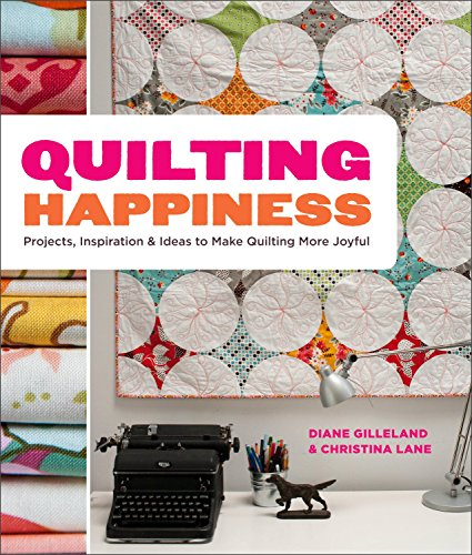 9780770434090: Quilting Happiness: Projects, Inspiration, and Ideas to Make Quilting More Joyful