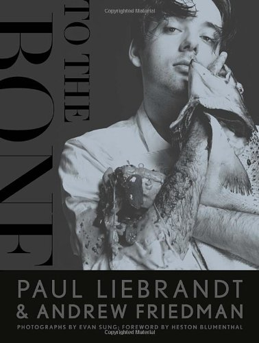 To the Bone (0770434169) by Andrew Friedman; Paul Liebrandt