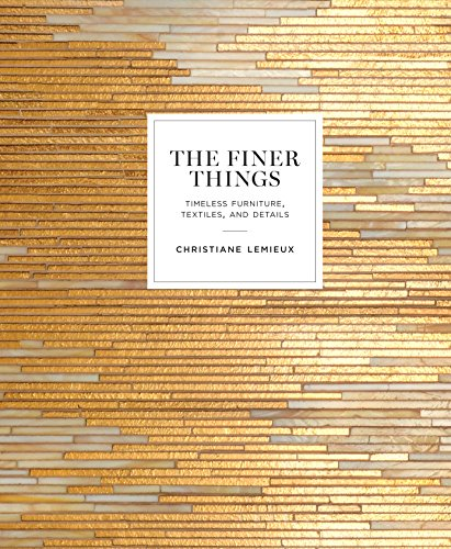 The Finer Things: Timeless Furniture, Textiles, and Details (Hardcover): Christiane LeMieux