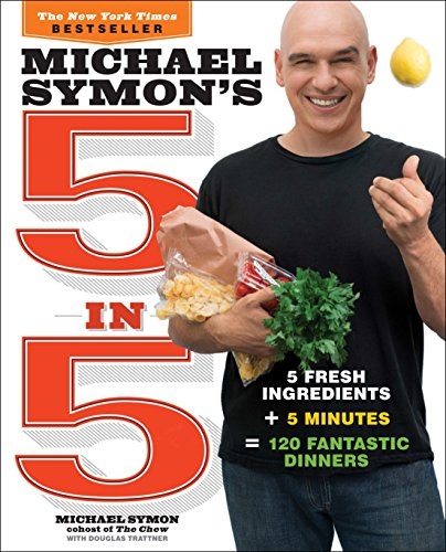 9780770434328: Michael Symon's 5 in 5: 5 Fresh Ingredients + 5 Minutes = 120 Fantastic Dinners