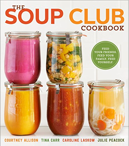 The Soup Club Cookbook : Feed Your: Caroline Laskow; Julie