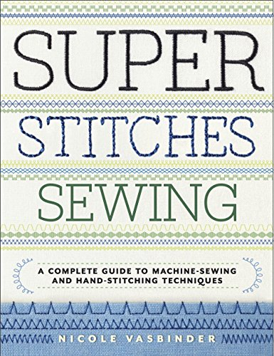 9780770434793: Super Stitches Sewing: A Complete Guide to Machine-Sewing and Hand-Stitching Techniques