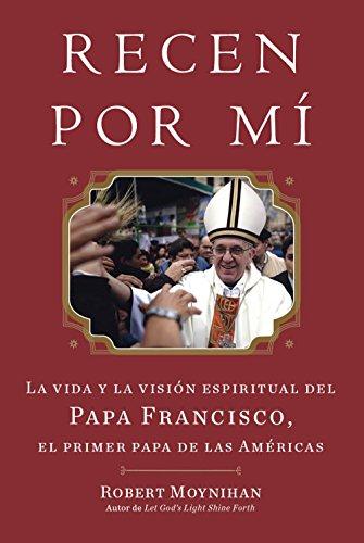 9780770435042: Recen Por Mi: La Vida y la Vision Espiritual del Papa Francisco, el Primer Papa de las Americas = Pray for Me