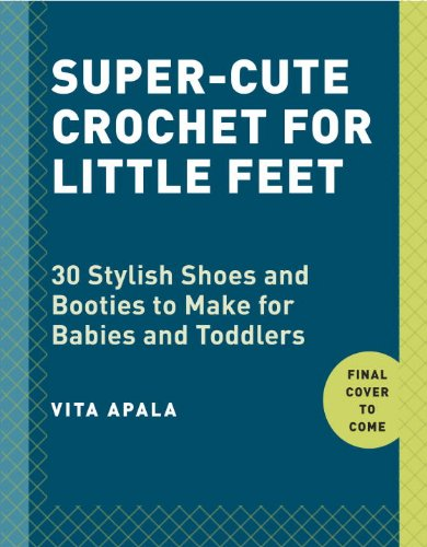 9780770435257: Super-Cute Crochet for Little Feet: 30 Stylish Shoes and Booties to Make for Babies and Toddlers