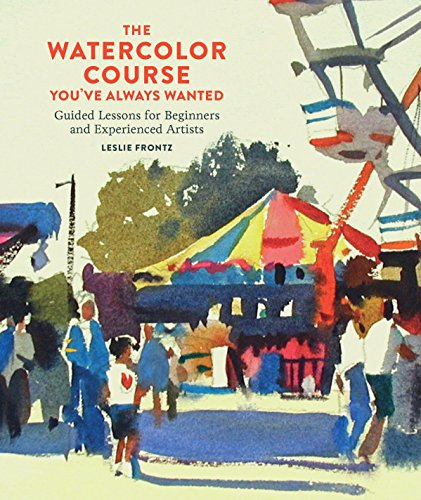 9780770435295: The Watercolor Course You've Always Wanted: Guided Lessons for Beginners and Experienced Artists