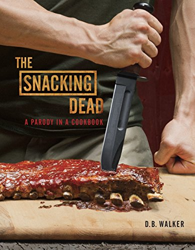 9780770435448: The Snacking Dead: A Parody in a Cookbook