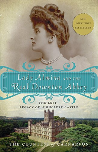 9780770435622: Lady Almina and the Real Downton Abbey: The Lost Legacy of Highclere Castle