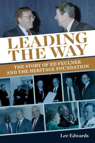 LEADING THE WAY the Story of Ed Feulner and the Heritage Foundation