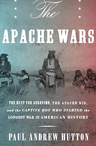 9780770435813: Apache Wars: The Hunt for Geronimo, the Apache Kid, and the Captive Boy Who Started the Longest War in American History