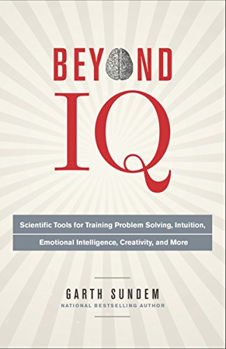 9780770435967: Beyond IQ: Scientific Tools for Training Problem Solving, Intuition, Emotional Intelligence, Creativity, and More