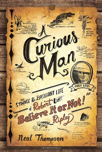 9780770436209: A Curious Man: The Strange and Brilliant Life of Robert Believe It or Not! Ripley