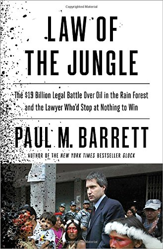 9780770436346: Law of the Jungle: The $19 Billion Legal Battle Over Oil in the Rain Forest and the Lawyer Who'd Stop at Nothing to Win