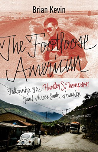 9780770436377: The Footloose American: Following the Hunter S. Thompson Trail Through South America