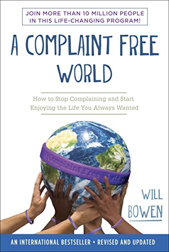 9780770436391: A Complaint Free World: How to Stop Complaining and Start Enjoying the Life You Always Wanted
