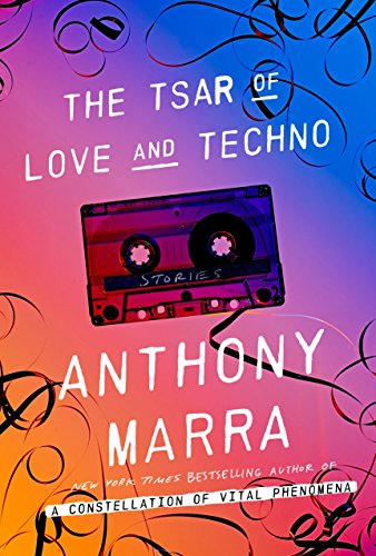 The Tsar of Love and Techno: Stories: Marra, Anthony