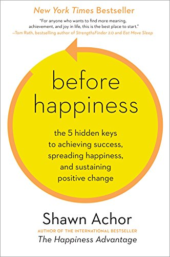 9780770436735: Before Happiness: The 5 Hidden Keys to Achieving Success, Spreading Happiness, and Sustaining Positive Change